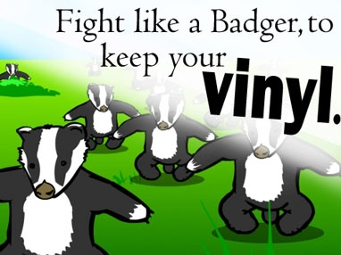 Fight like a Badger, to keep your vinyl.